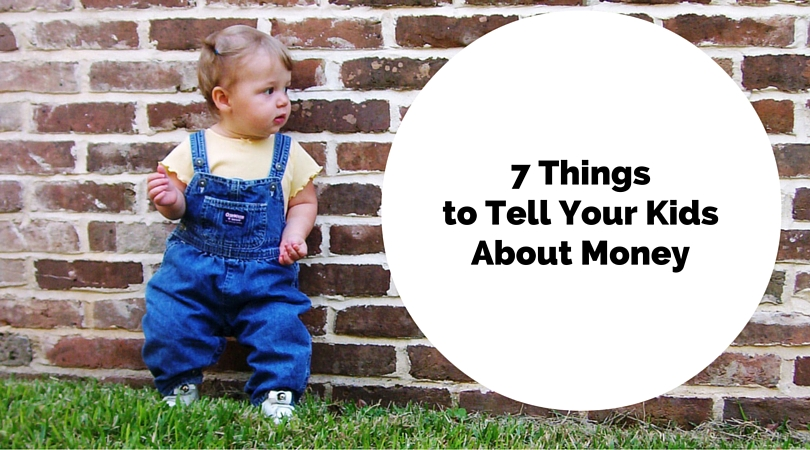 7 Things to Tell Your Kids About Money
